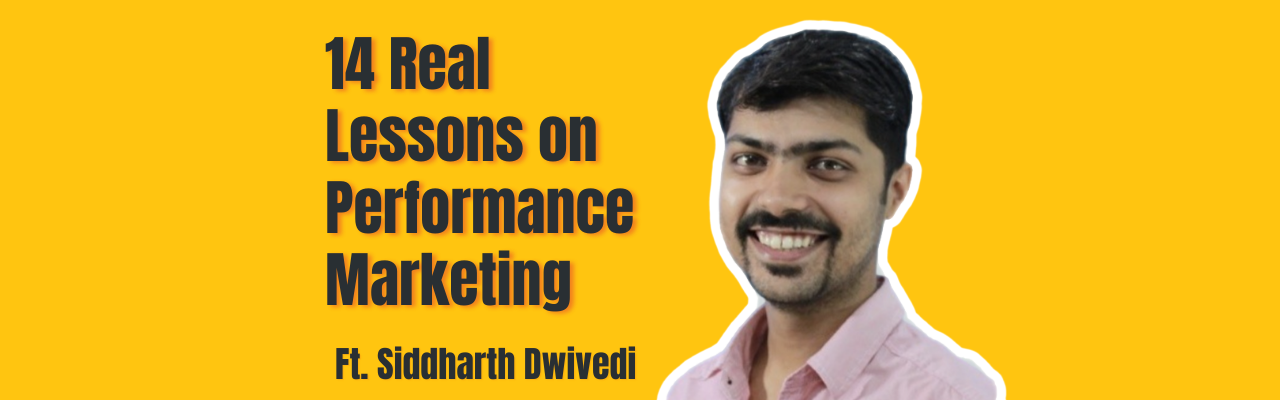 Siddharth Dwivedi speaks about performance marketing