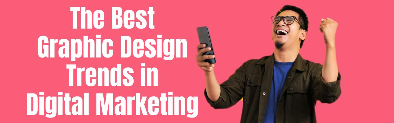 The Best Graphic Design Trends in Digital Marketing
