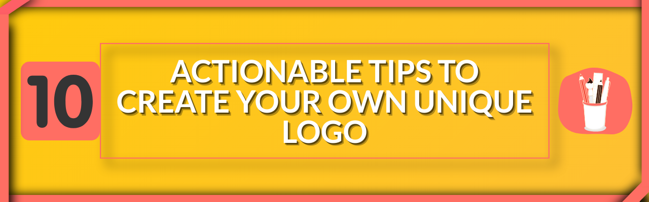 What Makes a Good Logo? 10 Actionable Design Tips to Make Your Own Unique Logo