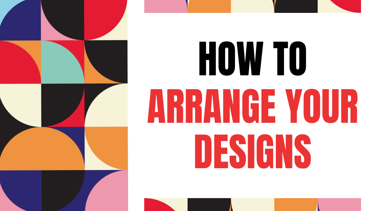 How to arrange designs